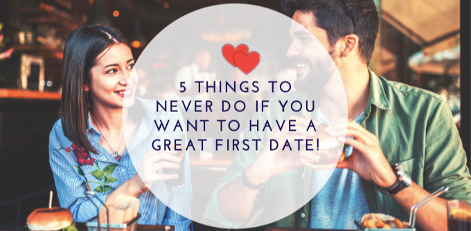 5 things to never do if you want to have a great first date! Cover Image