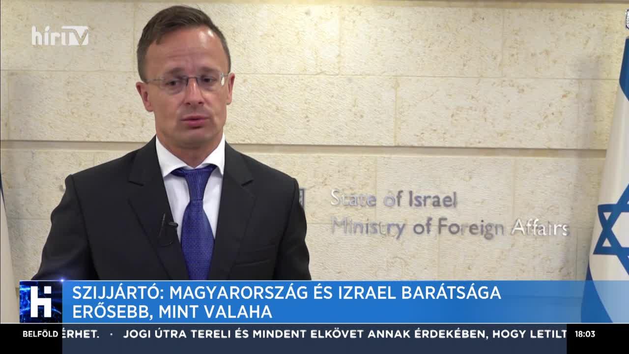 Szijjártó: Magyarország és Izrael barátsága erősebb, mint valaha