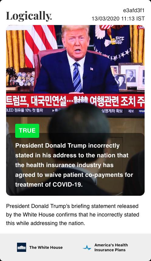 President Donald Trump incorrectly stated in his address to the nation that the health insurance industry has agreed to waive patient co-payments for treatment of COVID-19.